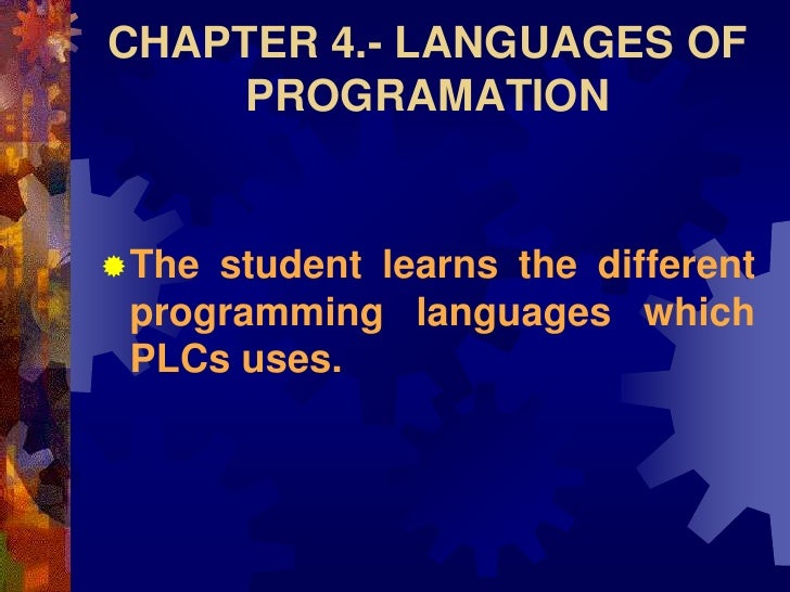CHAPTER 4.- LANGUAGES OF      PROGRAMATION   The student learns the different  programming languages which  PLCs uses.