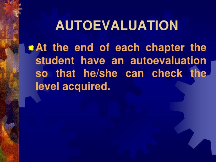 AUTOEVALUATION At the end of each chapter the  student have an autoevaluation  so that he/she can check the  level acquir...