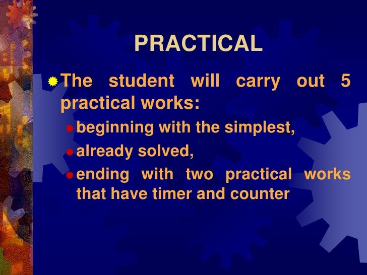 PRACTICAL The   student will carry out 5  practical works:   beginning  with the simplest,   already solved,    ending...