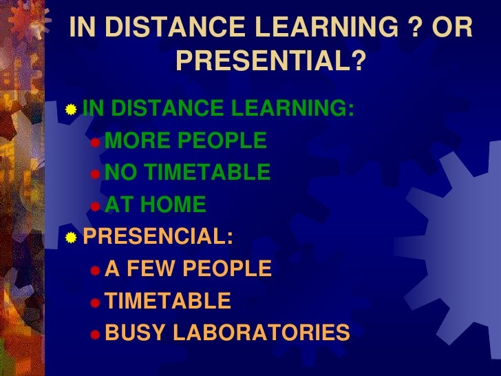 IN DISTANCE LEARNING ? OR        PRESENTIAL?  INDISTANCE LEARNING:    MORE PEOPLE     NO TIMETABLE     AT HOME   PRES...