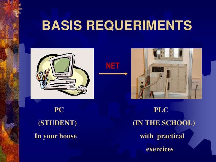BASIS REQUERIMENTS                  NET           PC                   PLC  (STUDENT)            (IN THE SCHOOL) In your h...
