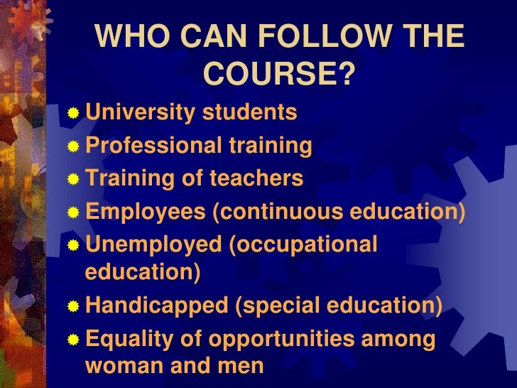 WHO CAN FOLLOW THE        COURSE?  University students  Professional training  Training of teachers  Employees (contin...
