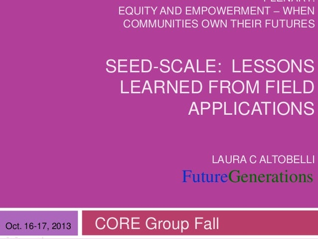 PLENARY: EQUITY AND EMPOWERMENT – WHEN COMMUNITIES OWN THEIR FUTURES  SEED-SCALE: LESSONS LEARNED FROM FIELD APPLICATIONS ...