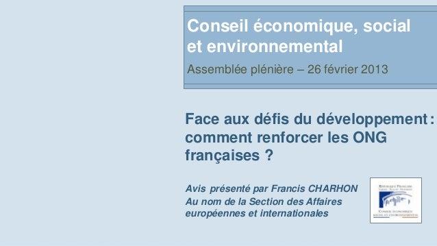 Conseil économique, socialet environnementalAssemblée plénière – 26 février 2013Face aux défis du développement :comment r...
