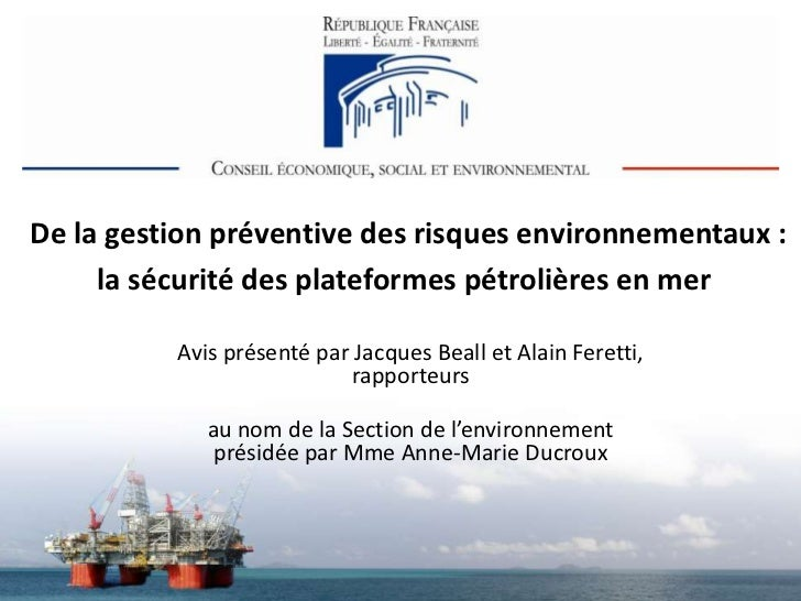 De la gestion préventive des risques environnementaux :     la sécurité des plateformes pétrolières en mer          Avis p...