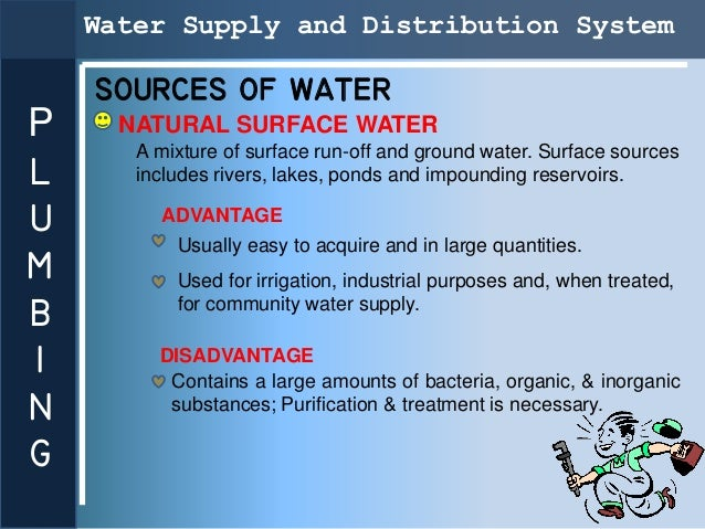 Water Supply and Distribution System    SOURCES OF WATERP     NATURAL SURFACE WATER       A mixture of surface run-off and...