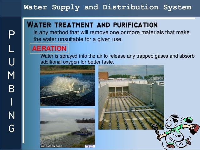 Water Supply and Distribution System    Water treatment and purification      is any method that will remove one or more m...