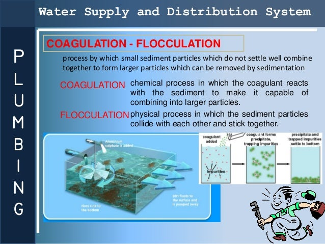 Water Supply and Distribution System     COAGULATION - FLOCCULATIONP      process by which small sediment particles which ...