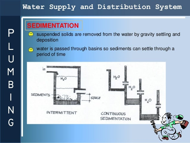 Water Supply and Distribution System     SEDIMENTATIONP      suspended solids are removed from the water by gravity settli...