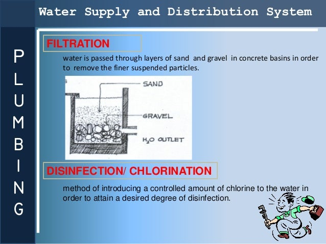 Water Supply and Distribution System     FILTRATIONP      water is passed through layers of sand and gravel in concrete ba...