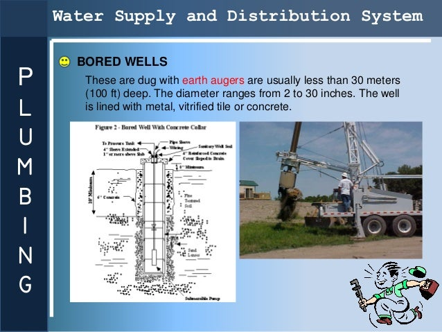 Water Supply and Distribution System      BORED WELLSP      These are dug with earth augers are usually less than 30 meter...