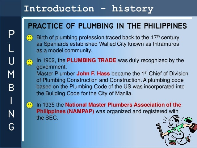 Introduction - history    PRACTICE OF PLUMBING IN THE PHILIPPINESP     Birth of plumbing profession traced back to the 17t...