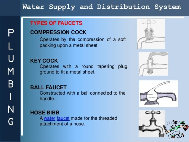 Water Supply and Distribution System     TYPES OF FAUCETSP    COMPRESSION COCK       Operates by the compression of a soft...