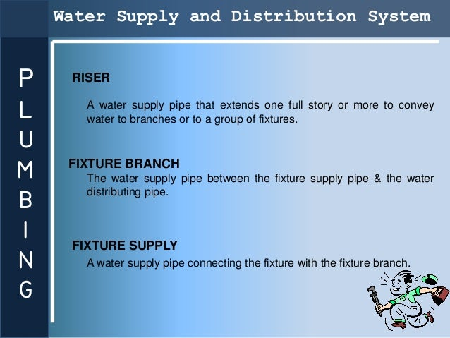 Water Supply and Distribution SystemP    RISERL      A water supply pipe that extends one full story or more to convey    ...