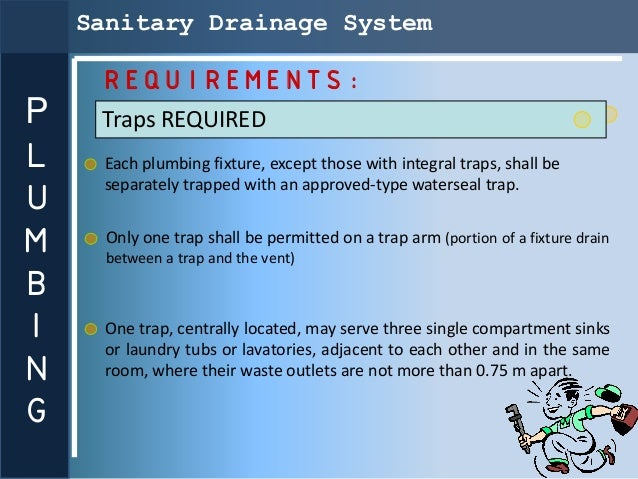 Sanitary Drainage System     REQUIREMENTS:P    Traps REQUIREDL    Each plumbing fixture, except those with integral traps,...