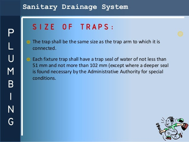 Sanitary Drainage System      SIZE OF TRAPS:P      The trap shall be the same size as the trap arm to which it isL     con...