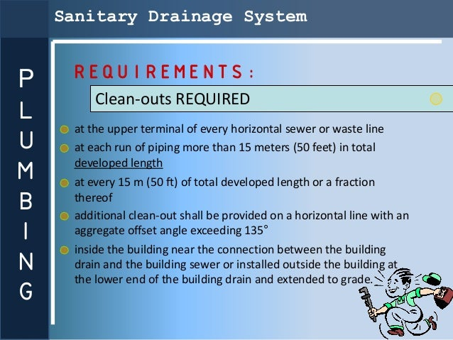 Sanitary Drainage SystemP    REQUIREMENTS:         Clean-outs REQUIREDL     at the upper terminal of every horizontal sewe...