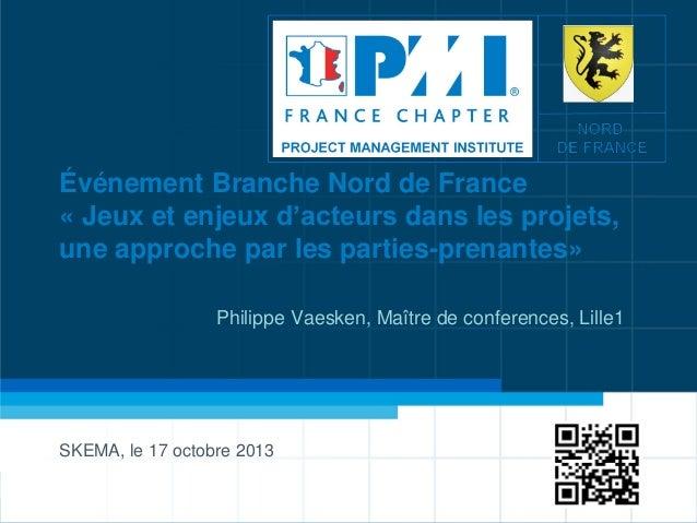 Événement Branche Nord de France « Jeux et enjeux d'acteurs dans les projets, une approche par les parties-prenantes» Phil...