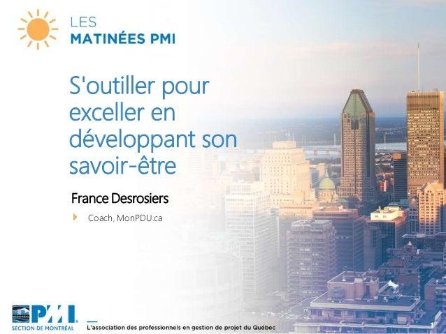 1 S'outiller pour exceller en développant son savoir-être France Desrosiers Coach, MonPDU.ca