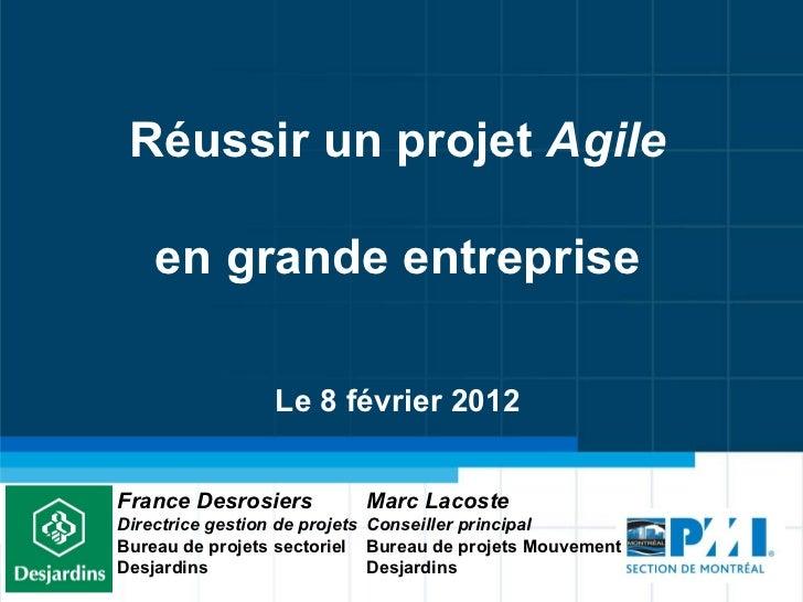 Réussir un projet  Agile   en grande entreprise Le 8 février 2012 France Desrosiers  Directrice gestion de projets Bureau ...