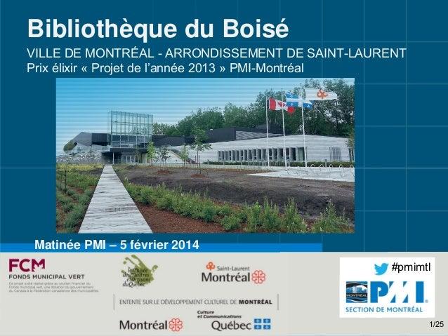 Bibliothèque du Boisé VILLE DE MONTRÉAL - ARRONDISSEMENT DE SAINT-LAURENT Prix élixir « Projet de l'année 2013 » PMI-Montr...