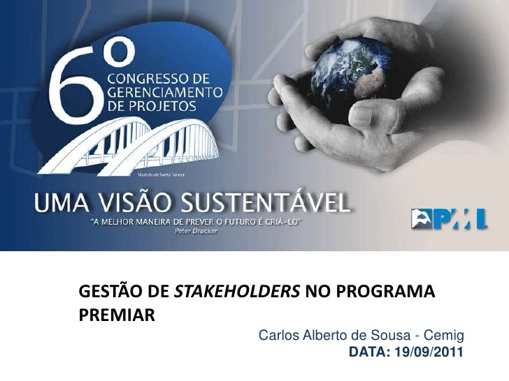 GESTÃO DE STAKEHOLDERS NO PROGRAMA PREMIAR<br />Carlos Alberto de Sousa - Cemig<br />DATA: 19/09/2011<br />
