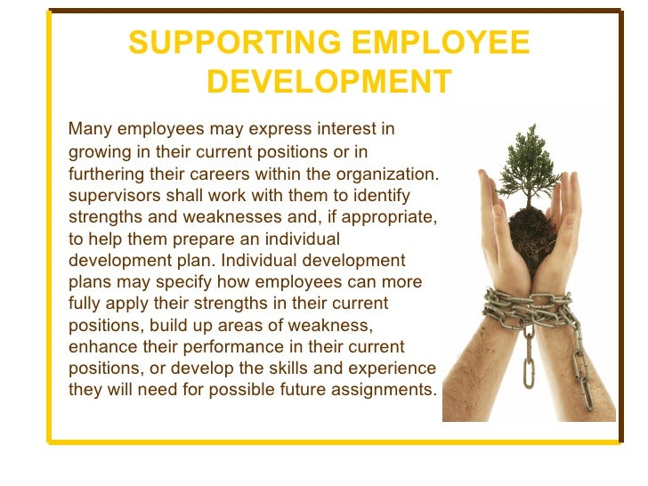SUPPORTING EMPLOYEE DEVELOPMENT <ul><li>Many employees may express interest in growing in their current positions or in fu...