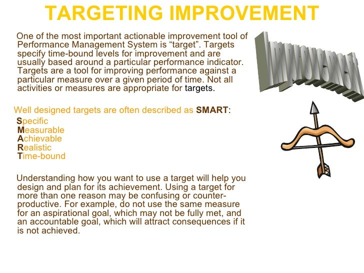 """TARGETING IMPROVEMENT <ul><li>One of the most important actionable improvement tool of Performance Management System is """"t..."""
