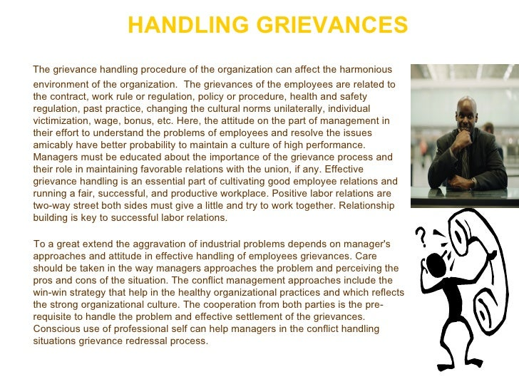HANDLING GRIEVANCES <ul><li>The grievance handling procedure of the organization can affect the harmonious environment of ...