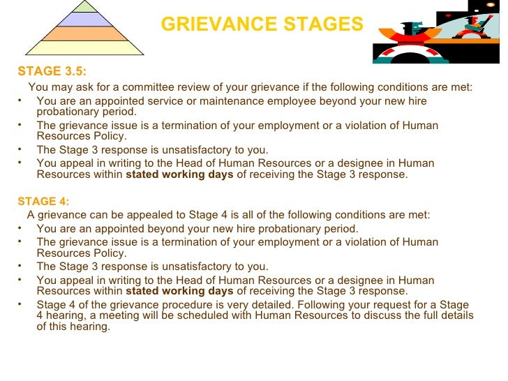 GRIEVANCE STAGES <ul><li>STAGE 3.5:   </li></ul><ul><li>You may ask for a committee review of your grievance if the follow...