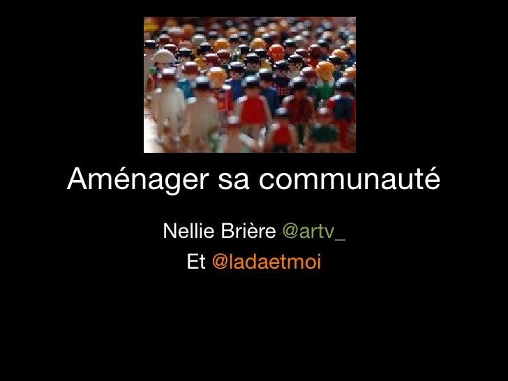 Aménager sa communauté      Nellie Brière @artv_        Et @ladaetmoi
