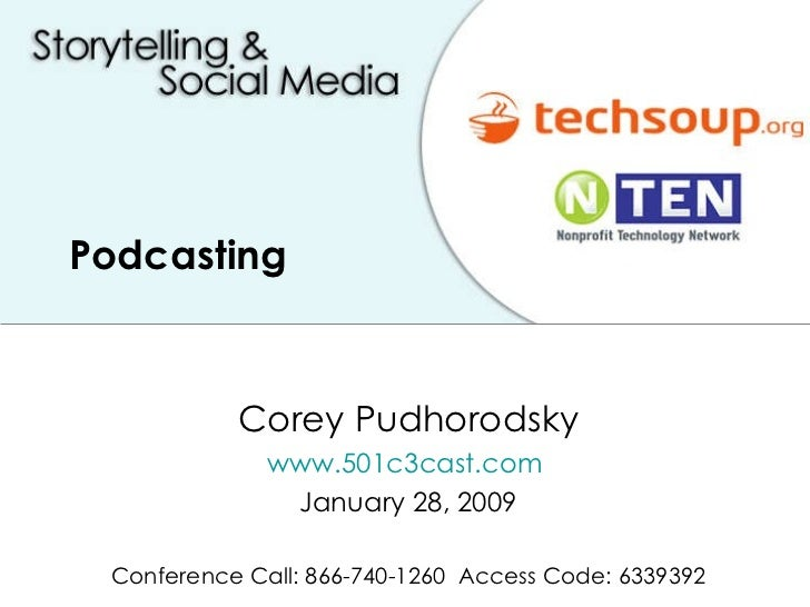 Podcasting  Corey Pudhorodsky www.501c3cast.com   January 28, 2009 Conference Call: 866-740-1260  Access Code: 6339392