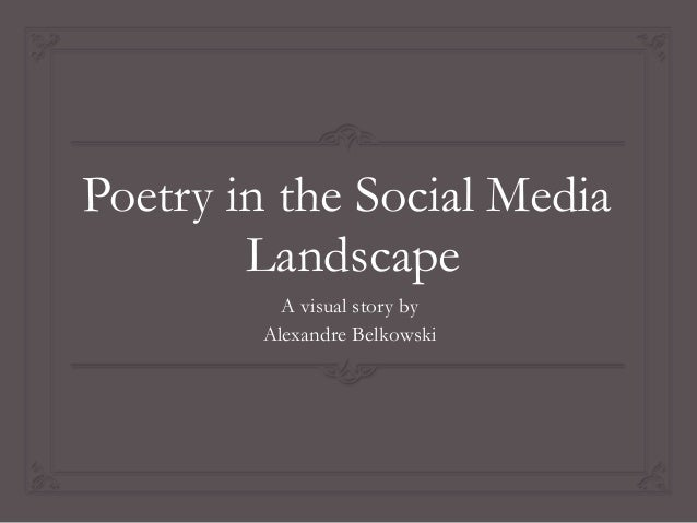 Poetry in the Social Media Landscape A visual story by Alexandre Belkowski