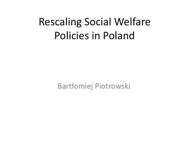 Rescaling Social Welfare   Policies in Poland    Bartłomiej Piotrowski