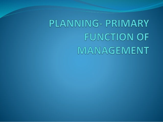 What is Planning?  Planning is assessing the future and making provision for it.  It bridges the gap between where we ar...