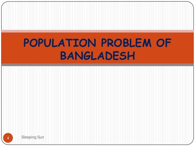 population problem bangladesh essay Executive summary the population of the country is increasing day by day but production of food cannot keep pace with our increasing population as a.
