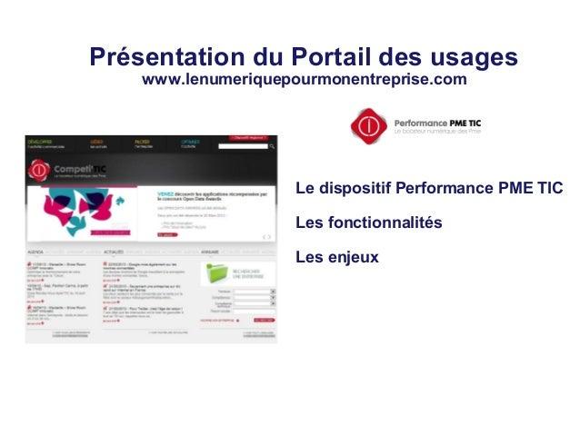 Présentation du Portail des usageswww.lenumeriquepourmonentreprise.comLe dispositif Performance PME TICLes fonctionnalités...