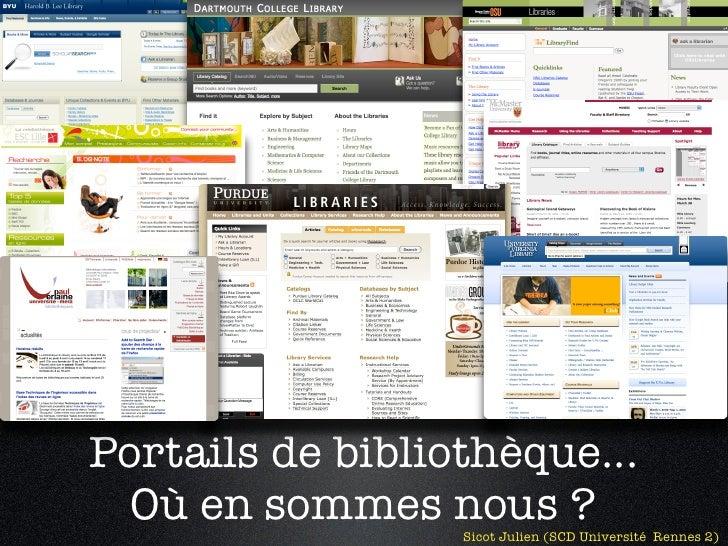 Portails de bibliothèque...   Où en sommes nous ?                   Sicot Julien (SCD Université Rennes 2)