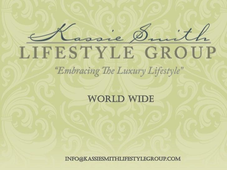 WORLD WIDEinfo@kassiesmithlifestylegroup.com