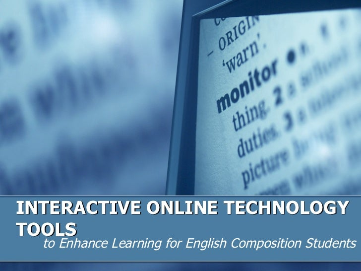 INTERACTIVE ONLINE TECHNOLOGY TOOLS to Enhance Learning for English Composition Students