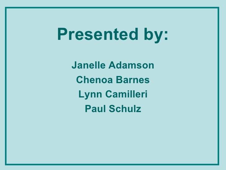 Presented by: <ul><li>Janelle Adamson </li></ul><ul><li>Chenoa Barnes </li></ul><ul><li>Lynn Camilleri </li></ul><ul><li>P...