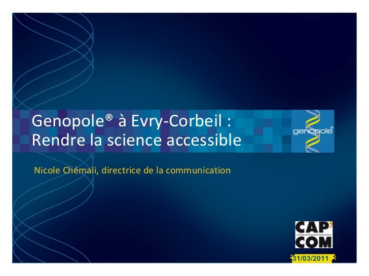 Genopole® à Evry-Corbeil :  Rendre la science accessible 31/03/2011  Nicole Chémali, directrice de la communication