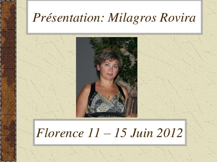 Présentation: Milagros RoviraFlorence 11 – 15 Juin 2012