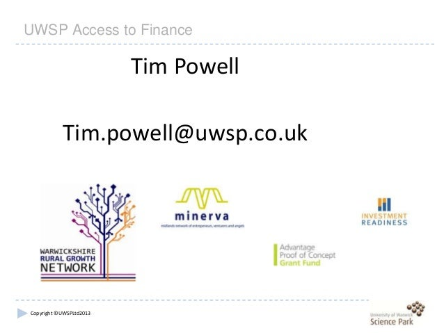 Copyright ©UWSPLtd2013 UWSP Access to Finance Tim Powell Tim.powell@uwsp.co.uk