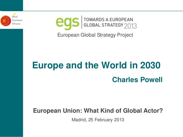 European Global Strategy ProjectEurope and the World in 2030                               Charles PowellEuropean Union: W...