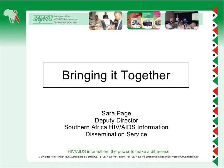 Bringing it Together Sara Page Deputy Director Southern Africa HIV/AIDS Information Dissemination Service