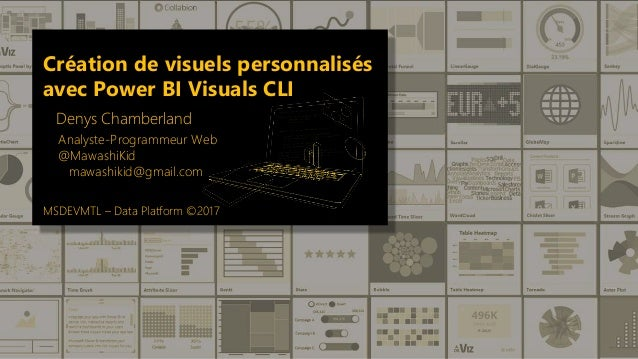 Création de visuels personnalisés avec Power BI Visuals CLI Denys Chamberland Analyste-Programmeur Web @MawashiKid mawashi...