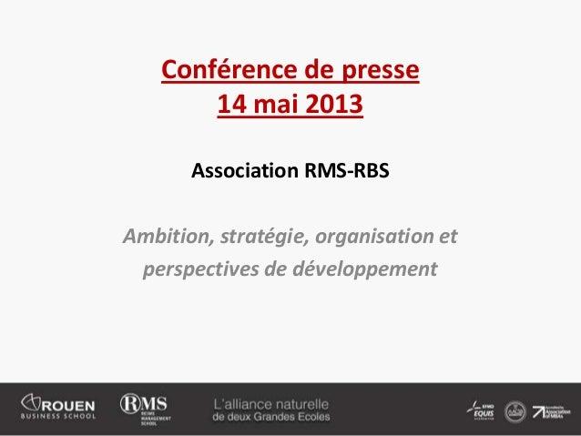 Conférence de presse14 mai 2013Association RMS-RBSAmbition, stratégie, organisation etperspectives de développement
