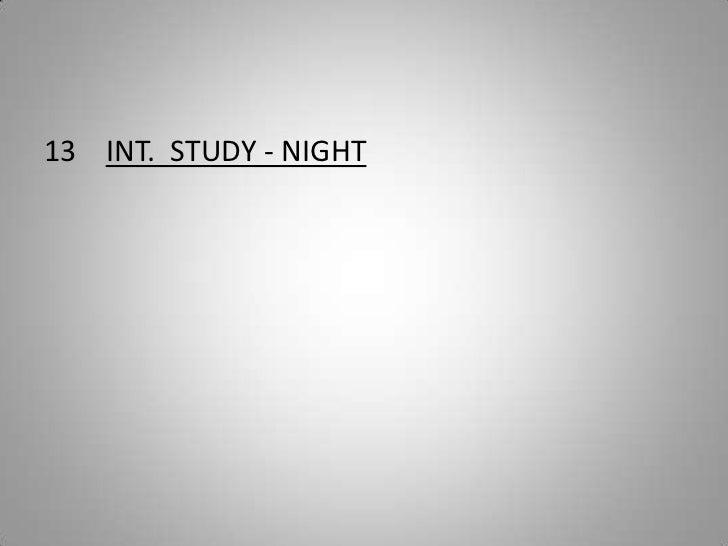 13    INT.  STUDY - NIGHT<br />