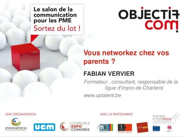Vous networkez chez vos parents ? FABIAN VERVIER Formateur , consultant, responsable de la ligue d'impro de Charleroi www....